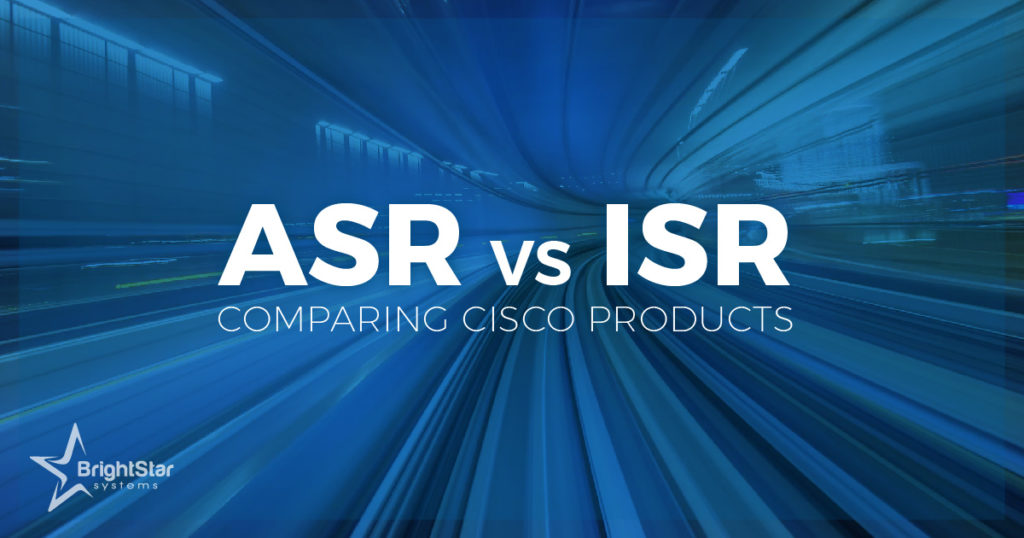 Cisco ASR vs ISR - Differences Between ASR and ISR - BrightStar Systems