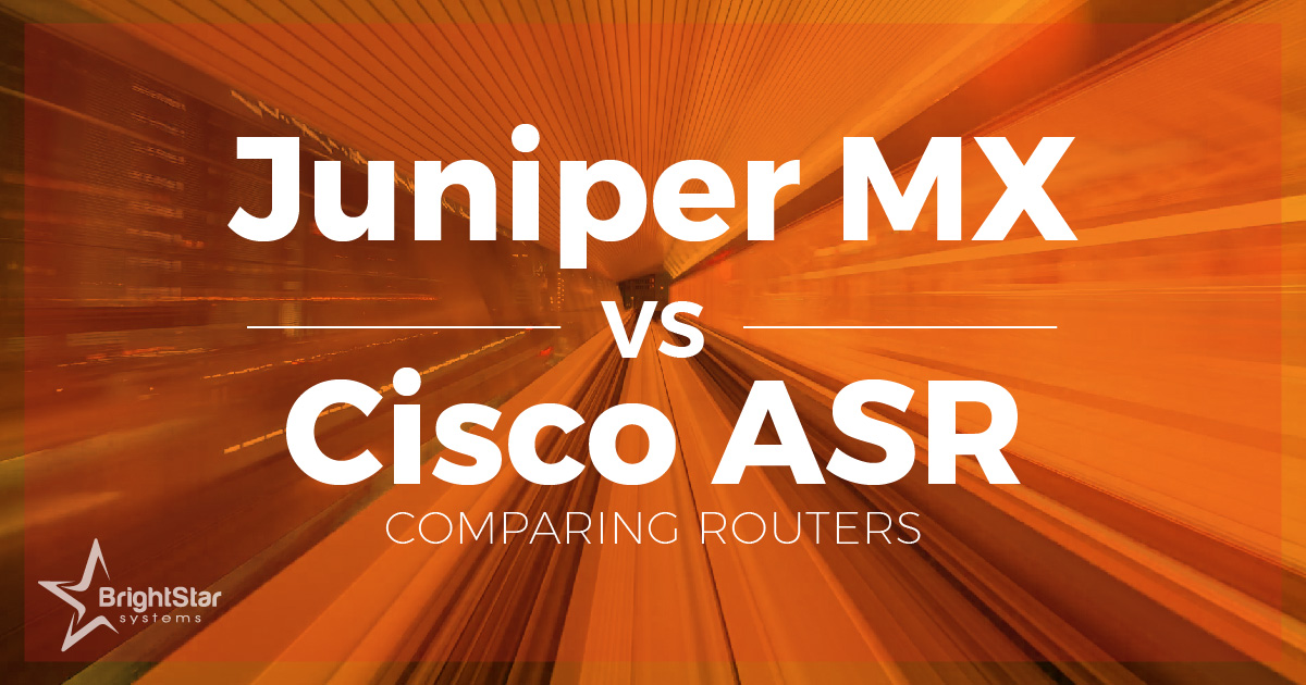 Cisco Vs Juniper Routers: A Comparison Guide - BrightStar Systems